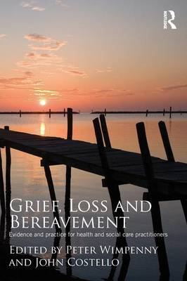 Grief, Loss and Bereavement: Evidence and Practice for Health and Social Care Practitioners (BOK)
