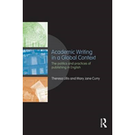 Academic Writing in a Global Context: The Politics and Practices of Publishing in English (BOK)