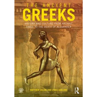 The Ancient Greeks: History and Culture from Archaic Times to the Death of Alexander (BOK)