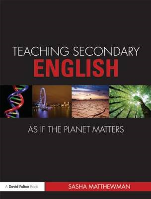 Teaching Secondary English as If the Planet Matters (BOK)
