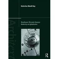 Bauhaus Dream-house: Modernity and Globalization (BOK)