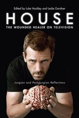 House: The Wounded Healer on Television: Jungian and Post-Jungian Reflections (BOK)