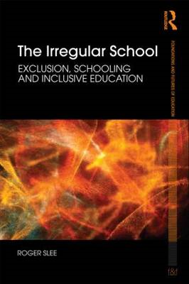 The Irregular School: Exclusion, Schooling and Inclusive Education (BOK)