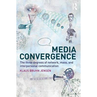 Media Convergence: The Three Degrees of Network, Mass and Interpersonal Communication (BOK)