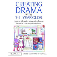 Creating Drama with 7-11 Year Olds (BOK)