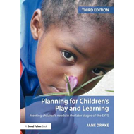 Planning for Children's Play and Learning: Meeting Children's Needs in the Later Stages of the EYFS (BOK)