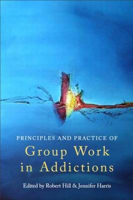 The Principles and Practice of Group Work in Addictions (BOK)