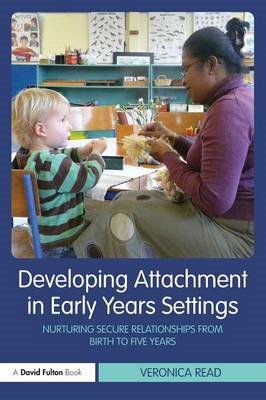 Developing Attachment in Early Years Settings: Nurturing Secure Relationships from Birth to Five Yea (BOK)