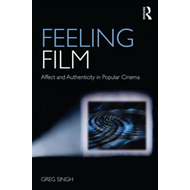 Feeling Film: Affect and Authenticity in Popular Cinema (BOK)