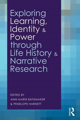 Exploring Learning, Identity and Power Through Life History and Narrative Research (BOK)