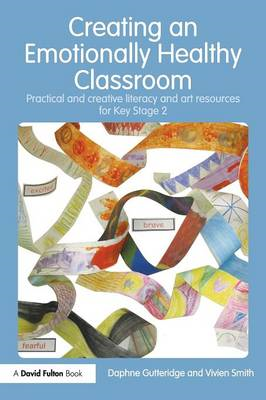Creating an Emotionally Healthy Classroom: Practical and Creative Literacy and Art Resources for Key (BOK)