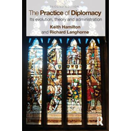 The Practice of Diplomacy: Its Evolution, Theory and Administration (BOK)