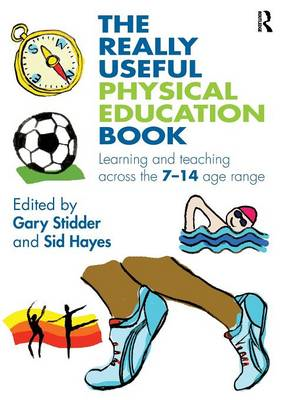 The Really Useful Physical Education Book: Learning and Teaching Across the 7-14 Age Range (BOK)