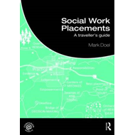 Social Work Placements: A Traveller's Guide (BOK)