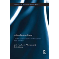 Justice Reinvestment: Can the Criminal Justice System Deliver More for Less? (BOK)