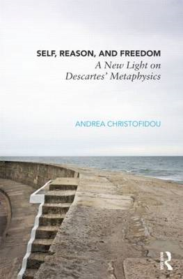 Self, Reason, and Freedom: A New Light on Descartes' Metaphysics (BOK)