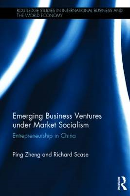 Emerging Business Ventures Under Market Socialism: Entrepreneurship in China (BOK)