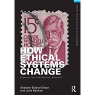 How Ethical Systems Change: Eugenics, the Final Solution, Bioethics (BOK)