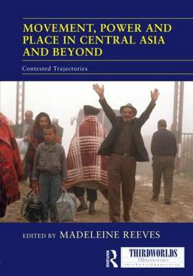 Movement, Power and Place in Central Asia and Beyond: Contested Trajectories (BOK)