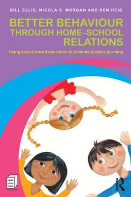 Better Behaviour Through Home-School Relations: Using Values-Based Education to Promote Positive Lea (BOK)