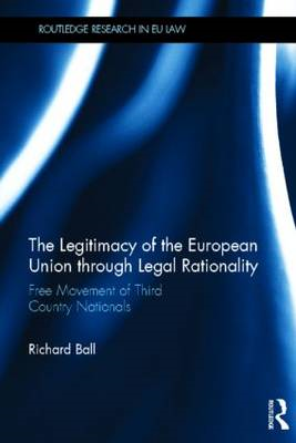 The Legitimacy of the European Union Through Legal Rationality: Free Movement of Third Country Natio (BOK)