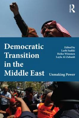 Democratic Transition in the Middle East: Unmaking Power (BOK)