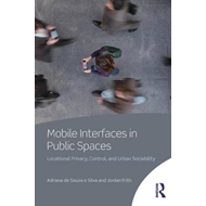 Mobile Interfaces in Public Spaces: Locational Privacy, Control, and Urban Sociability (BOK)