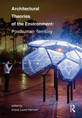 Architectural Theories of the Environment: Posthuman Territory (BOK)