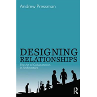 Designing Relationships: The Art of Collaboration in Archite (BOK)