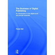 The Business of Digital Publishing: An Introduction to the Digital Book and Journal Industries (BOK)