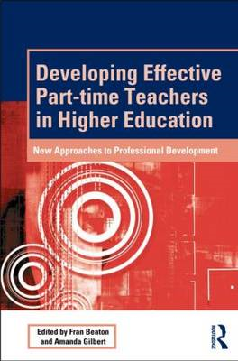 Developing Effective Part-time Teachers in Higher Education: New Approaches to Professional Developm (BOK)