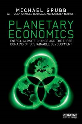 Planetary Economics: Energy, Climate Change and the Three Domains of Sustainable Development (BOK)