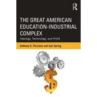 The Great American Education-industrial Complex: Ideology, Technology, and Profit (BOK)