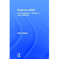 Exploring ADHD: An Ethnography of Disorder in Early Childhood (BOK)