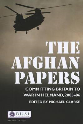 The Afghan Papers: Committing Britain to War in Helmand, 2005-06 (BOK)