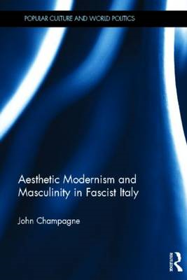 Aesthetic Modernism and Masculinity in Fascist Italy (BOK)