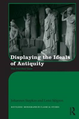 Displaying the Ideals of Antiquity: The Petrified Gaze (BOK)