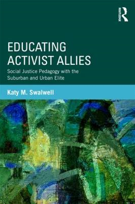 Educating Activist Allies: Social Justice Pedagogy with the Suburban and Urban Elite (BOK)