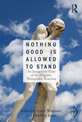 Nothing Good is Allowed to Stand: An Integrative View of the Negative Therapeutic Reaction (BOK)