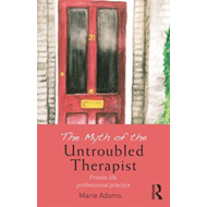 Myth of the Untroubled Therapist (BOK)