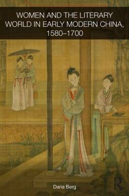 Women and the Literary World in Early Modern China, 1580-1700 (BOK)