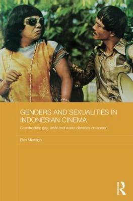 Genders and Sexualities in Indonesian Cinema: Constructing Gay, Lesbi and Waria Identities on Screen (BOK)