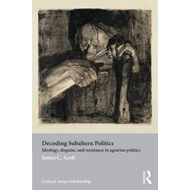 Decoding Subaltern Politics: Ideology, Disguise, and Resistance in Agrarian Politics (BOK)