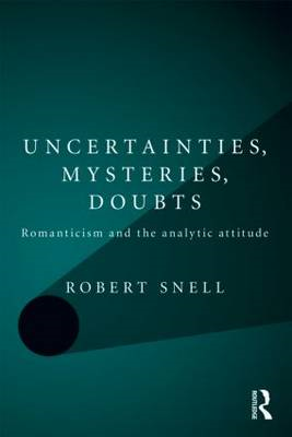 Uncertainties, Mysteries, Doubts: Romanticism and the Analytic Attitude (BOK)