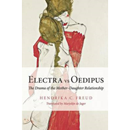 Electra vs Oedipus: The Drama of the Mother-daughter Relationship (BOK)