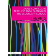 Cross-curricular Teaching and Learning in the Secondary School! The Arts: Drama, Visual Art, Music a (BOK)