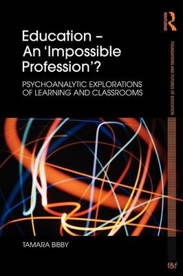Education - An 'Impossible Profession'?: Psychoanalytic Explorations of Learning and Classrooms (BOK)