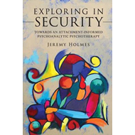 Exploring in Security: Towards an Attachment-informed Psychoanalytic Psychotherapy (BOK)