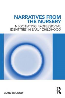 Narratives from the Nursery: Negotiating Professional Identities in Early Childhood (BOK)
