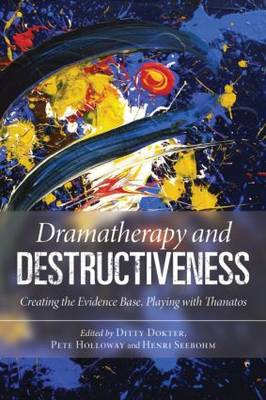 Dramatherapy and Destructiveness: Creating the Evidence Base, Playing with Thanatos (BOK)
